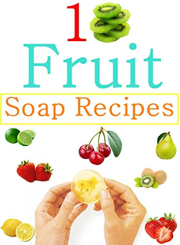 Free Kindle Book : Easy Homemade Fruits Soap Recipes 2: Make  your own soaps from fresh fruits