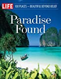 img - for LIFE Paradise Found: 100 Places - Beautiful Beyond Belief book / textbook / text book