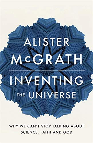 Inventing the Universe: Why We Can't Stop Talking About Science, Faith and God