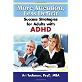 More Attention, Less Deficit: Success Strategies for Adults with ADHD ~ Ari Tuckman