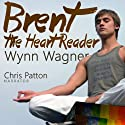 Brent: The Heart Reader Audiobook by Wynn Wagner Narrated by Chris Patton