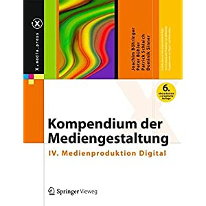 Kompendium der Mediengestaltung: IV. Medienproduktion Digital (X.media.press)