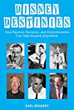 Disney Destinies: How Passion, Patience, and Determination Can Take Anyone Anywhere