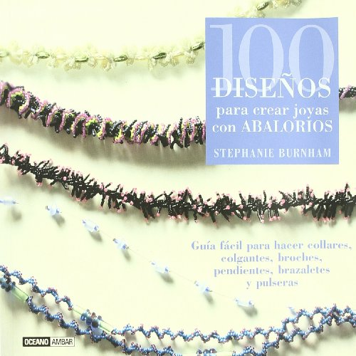 100 Disenos Para Crear Joyas Con Abalorios/ 100 Beaded Jewlery Designs (Tiempo Libre / Leisure Time) (Spanish Edition)
