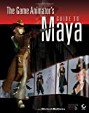 The Game Animator's Guide to Maya with CDROM