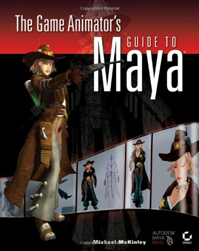 The Game Animator's Guide to Maya Michael Mckinley