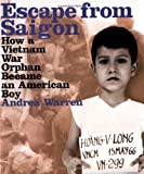Escape from Saigon: How a Vietnam War Orphan Became an American Boy (Booklist Editor's Choice. Books for Youth (Awards))