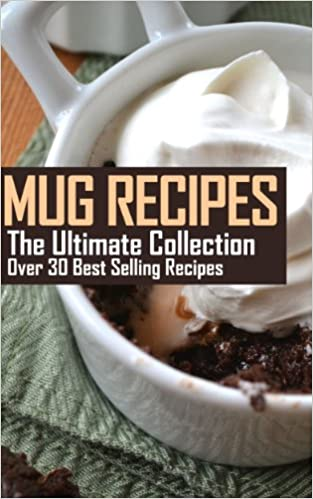 Mug Recipes: The Ultimate Collection - Over 30 Best Selling Mug Recipes