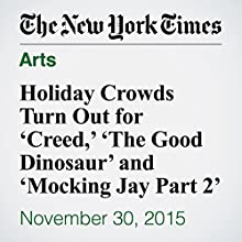 Holiday Crowds Turn Out for 'Creed,' 'The Good Dinosaur' and 'Mocking Jay Part 2' (       UNABRIDGED) by Brooks Barnes Narrated by Fleet Cooper