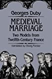 Medieval Marriage: Two Models from Twelfth-Century France (The Johns Hopkins Symposia in Comparative History) (0801843197) by Duby, Georges
