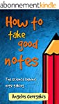 How to take good notes: The science b...