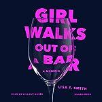 Girl Walks Out of a Bar: A Memoir | Lisa F. Smith
