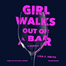 Girl Walks Out of a Bar: A Memoir Audiobook by Lisa F. Smith Narrated by Hillary Huber