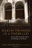 Souls in the Hands of a Tender God: Stories of the Search for Home and Healing on theStreets