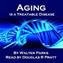 Aging Is a Treatable Disease: Your Anti-Aging Options (       UNABRIDGED) by Walter Parks Narrated by Douglas R. Pratt