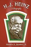 H. J. Heinz: A Biography