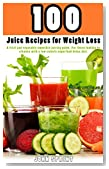 100 Juice Recipes for Weight Loss: A fruit and vegetable smoothie juicing guide. For those looking to cleanse with a low calorie superfood detox diet. (John Sprint Super Healthy Juice Recipes)