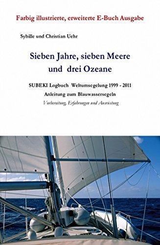 sieben-jahre-sieben-meere-und-drei-ozeane-subeki-logbuch-weltumsegelung-1999-2011-anleitung-zum-blau