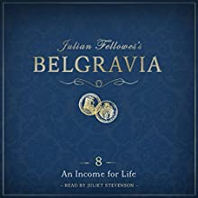 Julian Fellowes's Belgravia Episode 8: An Income for Life Audiobook by Julian Fellowes Narrated by Juliet Stevenson
