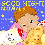 Good Night, Animals (A Beautifully Illustrated Childrens Picture Book; Perfect Bedtime Story)