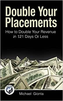 Downloads Double Your Placements: How to Double Your Revenue in 121 Days Or Less