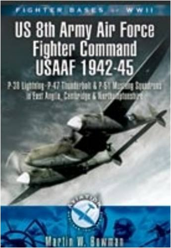 FIGHTER BASES OF WW2 US 8th ARMY AIR FORCE FIGHTER COMMAND USAAF 1943-45: P-38 Lightning, P-47 Thunderbolt and P-51 Mustang Squadrons in East Anglia, . Northamptonshire (Aviation Heritage Trail)