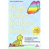 """Kluge Babys - schlaue Kinder: Grundlagen, Spiele und Ideen zur Intelligenzentwicklungvon """"Katharina B�cker-Braun"""""""