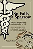img - for So Falls A Sparrow - Ethical Medical Decisions at the Bedside With and For the Sole Good of the Patient book / textbook / text book