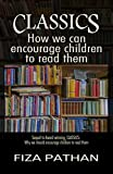 CLASSICS: How we can encourage children to read them (Classics: Why we should encourage children to read them Book 2)