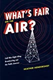 img - for What's Fair on the Air?: Cold War Right-Wing Broadcasting and the Public Interest book / textbook / text book