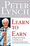 Learn to Earn: A Beginner's Guide to the Basics of Investing and Business (0684811634) by Lynch, Peter