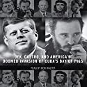 The Brilliant Disaster: JFK, Castro, and America's Doomed Invasion of Cuba (       UNABRIDGED) by Jim Rasenberger Narrated by Bob Walter