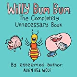 img - for Willy Bum Bum: The Completely Unnecessary Book book / textbook / text book