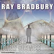 Death Is a Lonely Business | [Ray Bradbury]