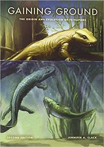 Gaining Ground, Second Edition: The Origin and Evolution of Tetrapods (Life of the Past) written by Jennifer A. Clack