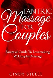 Tantric Massage: For Couples: Essential Guide To Love Making & Couples Massage