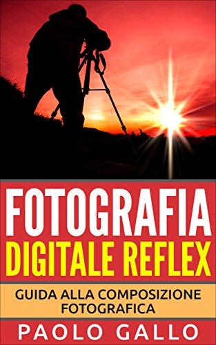 Fotografia Digitale Reflex Guida alla composizione fotografica PDF