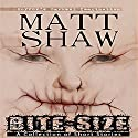 Bite-Size: A Collection of Short Stories Audiobook by Matt Shaw Narrated by Julian Seager