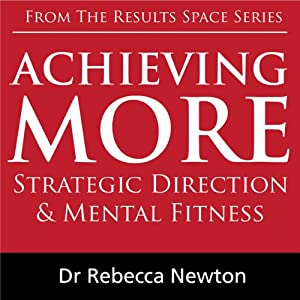 Achieving More: Strategic Direction & Mental Fitness | [Rebecca Newton]