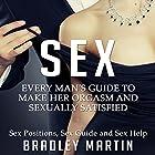 Sex: Every Man's Guide to Sexually Satisfy Her Hörbuch von Bradley Martin Gesprochen von: Logan McAllister
