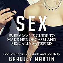 Sex: Every Man's Guide to Sexually Satisfy Her | Livre audio Auteur(s) : Bradley Martin Narrateur(s) : Logan McAllister