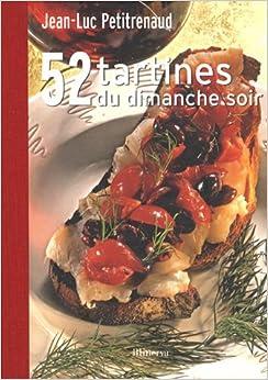 52 tartines du dimanche soir par les plus grands chefs de france jean luc - Jean luc petitrenaud sante ...