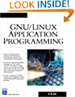 GNU/Linux Application Programming (Charles River Media Programming)