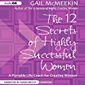 The 12 Secrets of Highly Successful Women: A Portable Life Coach for Creative Women (       UNABRIDGED) by Gail McMeekin Narrated by Susan Boyce