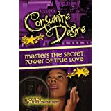 Consumine Desire Masters The Secret Power of True Love (Memoirs of Tony Dollars)