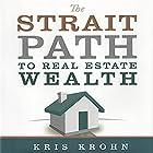 The Strait Path to Real Estate Wealth Hörbuch von Kris Krohn, Kevin Clayson Gesprochen von: Kris Krohn, Stephen Miller