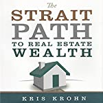 The Strait Path to Real Estate Wealth | Kris Krohn,Kevin Clayson
