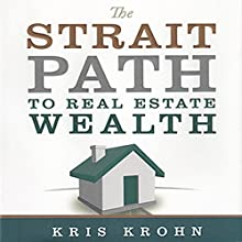 The Strait Path to Real Estate Wealth Audiobook by Kris Krohn, Kevin Clayson Narrated by Kris Krohn, Stephen Miller