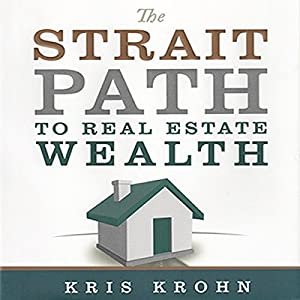 The Strait Path to Real Estate Wealth Hörbuch von Kris Krohn, Kevin Clayson Gesprochen von: Kris Krohn, Stephen Miller