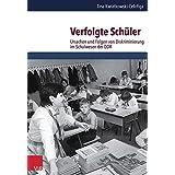 Verfolgte Sch|ler: Ursachen und Folgen von Diskriminierung im Schulwesen der DDR (Schriften Des Hannah-Arendt-Instituts Fur Totalitarismusforschung) (German Edition)